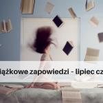 Zapowiedzi książkowe – lipiec cz. 2