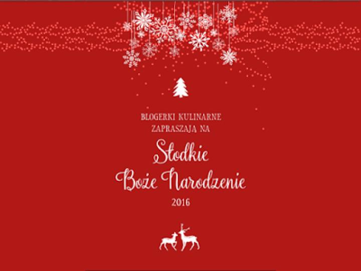 Na Słodkie Boże Narodzenie 2016 zapraszają Blogerki Kulinarne