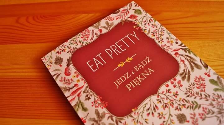 """""""Eat Pretty"""" – Jedź i bądź piękna"""