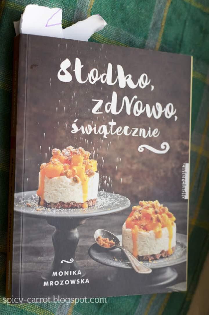 """""""Słodko, zdrowo, świątecznie"""" Moniki Morozowskiej recenzja książki"""