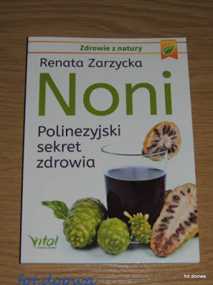 """""""Noni – Polinezyjski sekret zdrowia"""" Renata Zarzycka – recenzja książki"""
