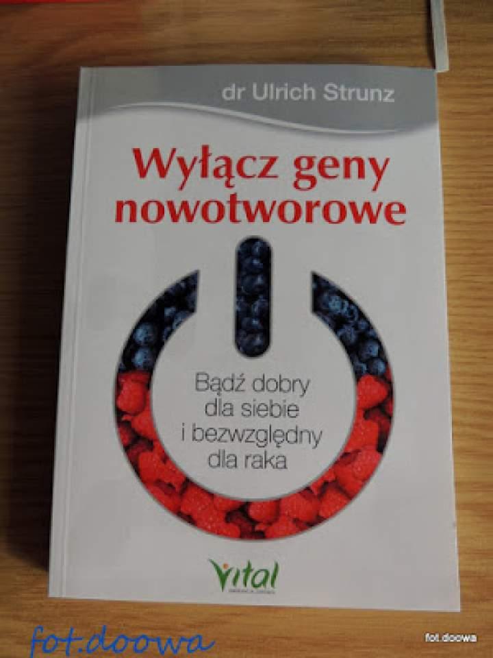 """""""Wyłącz geny nowotworowe"""" Bądź dobry dla siebie i bezwzględny dla raka – dr Urlich Strunz – recenzja książki"""