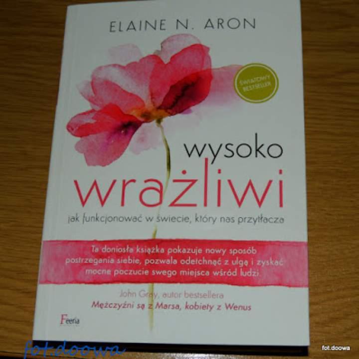 """""""Wysoko wrażliwi, jak funkcjonować w świecie, który nas przytłacza"""" Elaine N. Aron – recenzja książki"""