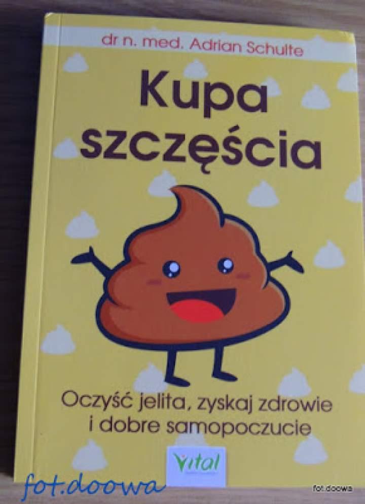 """""""Kupa szczęścia – oczyść jelita, zyskaj zdrowie i dobre samopoczucie"""" dr n. med. Adrian Schulte – recenzja książki"""