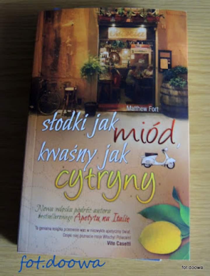 """""""Słodki jak miód, kwaśny jak cytryny"""" Matthew Fort – recenzja książki"""