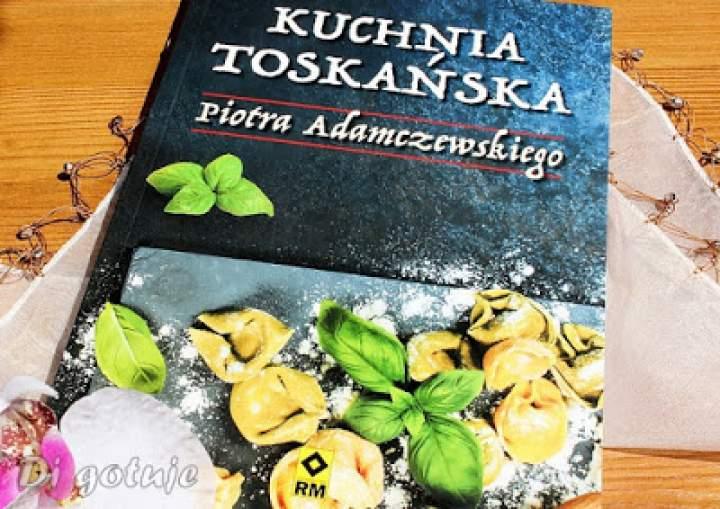 Kuchnia toskańska Piotra Adamczewskiego – recenzja