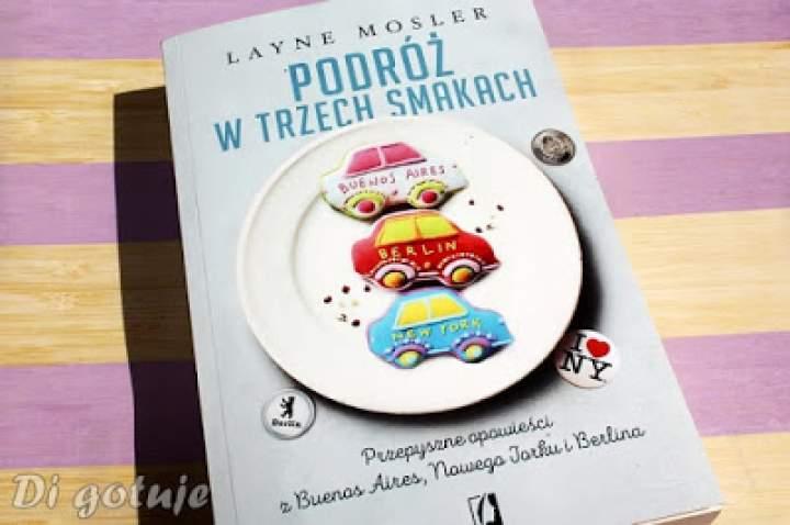 Podróż w trzech smakach – Layne Mosler – recenzja
