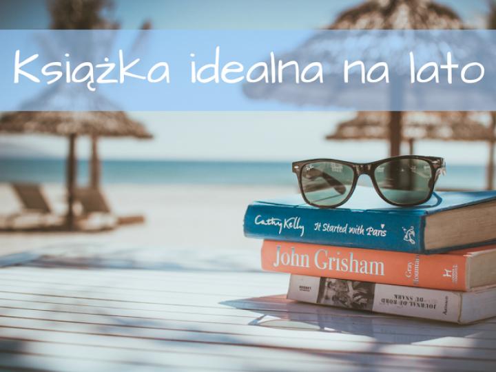 Książka idealna na lato według blogerów książkowych