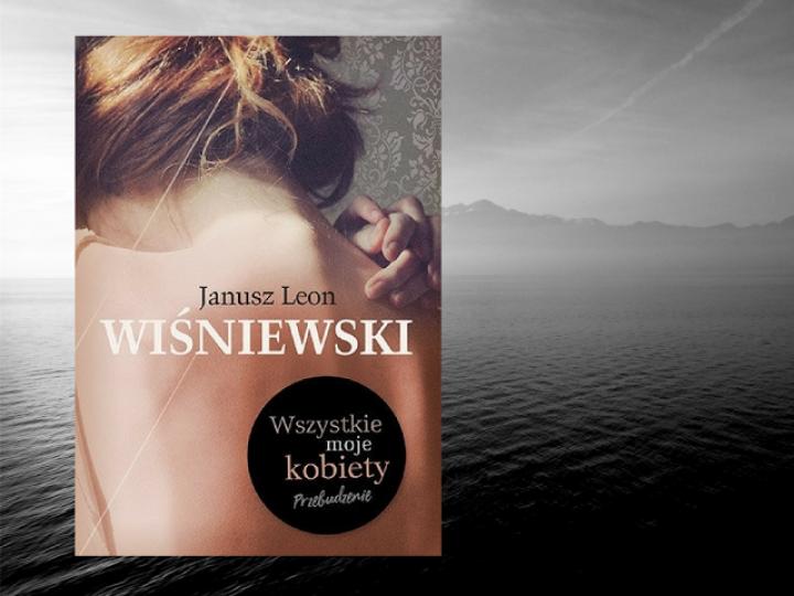 Wszystkie moje kobiety. Przebudzenie. – Janusz Leon Wiśniewski