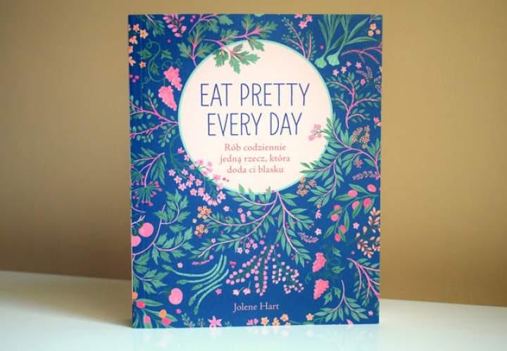RECENZJA – Eat Pretty Every Day. Rób codziennie jedną rzecz, która doda ci blasku :)