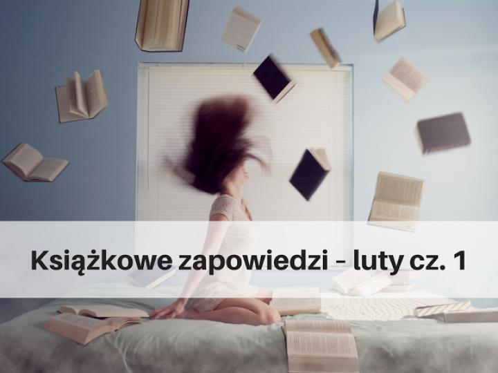 Książkowe zapowiedzi – luty cz. 1