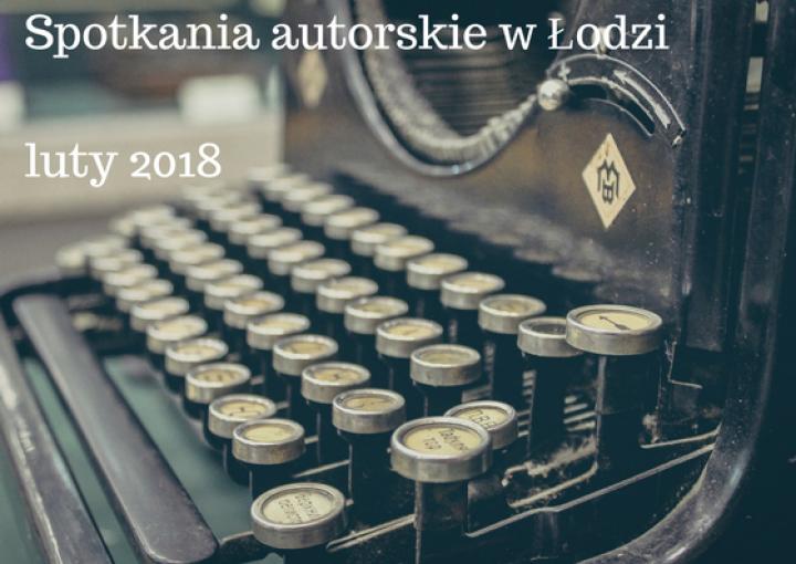 Spotkania autorskie w Łodzi – luty 2018