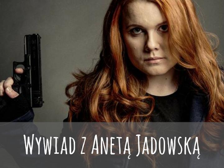 Wywiad z Anetą Jadowską