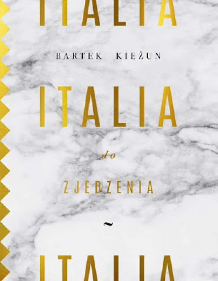 Italia do zjedzenia – Bartek Kieżun