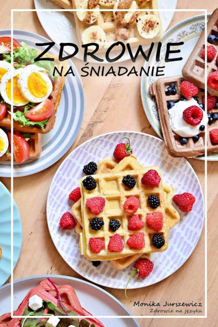 ZDROWIE NA ŚNIADANIE – 50 przepisów na zdrowe śniadania