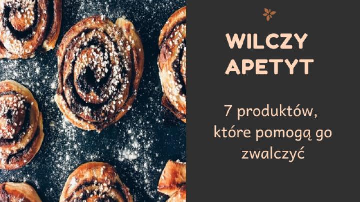 Co jeść na wilczy apetyt- 7 TOP produktów!
