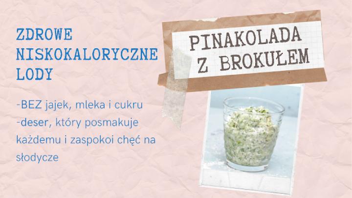 Zdrowe, niskokaloryczne , pyszne lody? Zmiksuj brokułową pinakoladę!